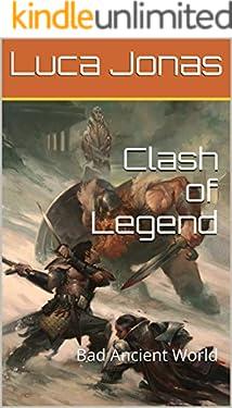 Clash of Legend : Bad Ancient World (English Edition)