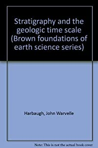 Stratigraphy and the geologic time scale (Brown foundations of earth science series)