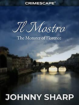 Il Mostro: The Monster of Florence (Crimescape) by [Johnny Sharp, Marilyn J. Bardsley]