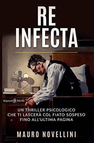 Re infecta: Un thriller psicologico che ti lascerà col fiato sospeso fino all'ultima pagina (ANUNNAKI - Narrativa Vol. 27)