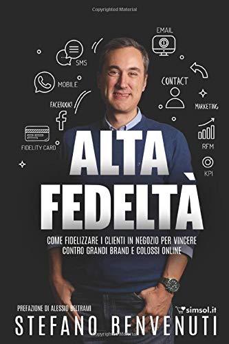 Alta Fedeltà - Come fidelizzare i clienti in negozio per vincere contro grandi brand e colossi online