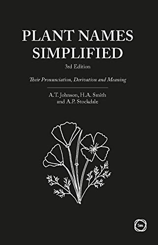 Plant Names Simplified New Edition: Their Pronunciation, Derivation and Meaning: Their Pronunciation, Derivation and Meaning (3rd Edition)