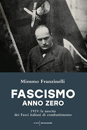 Fascismo anno zero: 1919: la nascita dei Fasci italiani di combattimento