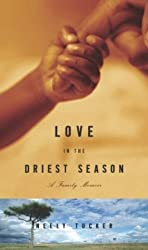 Books Set in Zimbabwe: Love in the Driest Season: A Family Memoir by Neely Tucker. zimbabwe books, zimbabwe novels, zimbabwe literature, zimbabwe fiction, zimbabwe authors, zimbabwe memoirs, best books set in zimbabwe, popular books set in zimbabwe, books about zimbabwe, zimbabwe reading challenge, zimbabwe reading list, harare books, bulawayo books, zimbabwe packing, zimbabwe travel, zimbabwe history, zimbabwe travel books, zimbabwe books to read, books to read before going to zimbabwe, novels set in zimbabwe, books to read about zimbabwe