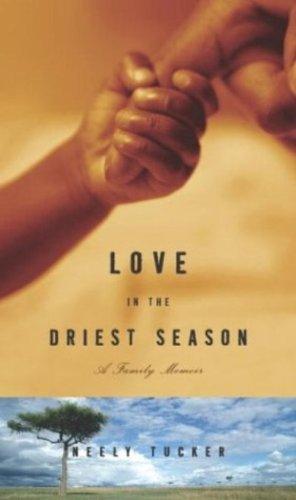 Love in the Driest Season: A Family Memoir (Hiv Aids Orphans In Sub Saharan Africa)