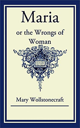 Maria: or, The Wrongs of Woman illustrated (English Edition)