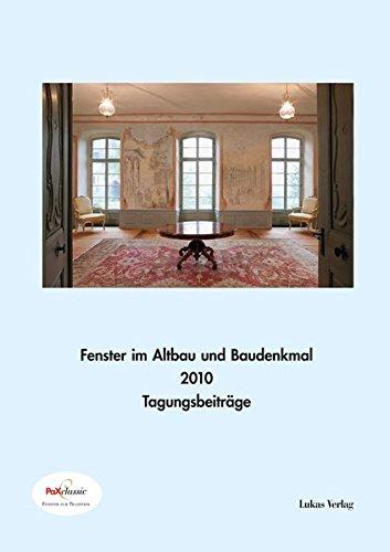 Fenster im Baudenkmal / Fenster im Altbau und Baudenkmal 2010: Beiträge der PaXclassic-Fachtagung am 19./20.11.2010