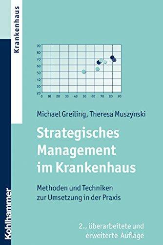 Strategisches Management im Krankenhaus: Methoden und Techniken zur Umsetzung in der Praxis