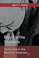 Teddy Dee in the World of Shadows: Blood in the Shadows