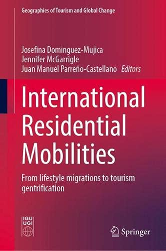 International Residential Mobilities: From Lifestyle Migrations to Tourism Gentrification (Geographies of Tourism and Global Change)