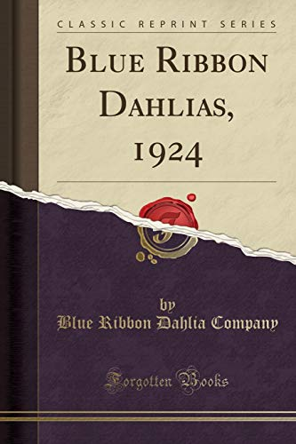 Blue Ribbon Dahlias, 1924 (Classic Reprint)