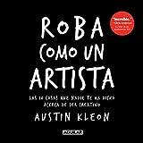 Roba como un artista: Las 10 cosas que nadie te ha dicho acerca de ser creativo / Steal Like an...