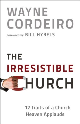 The Irresistible Church: 12 Traits of a Church Heaven Applauds (English Edition)