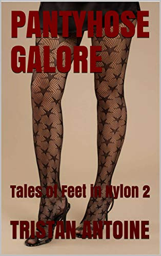 PANTYHOSE GALORE: Tales of Feet in Nylon 2 (English Edition)