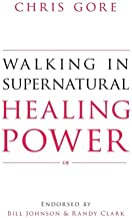 Best chris gore walking in supernatural healing power Reviews