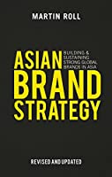 Asian Brand Strategy (Revised and Updated): Building and Sustaining Strong Global Brands in Asia