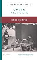 Queen Victoria: Gender and Empire (The World in a Life)