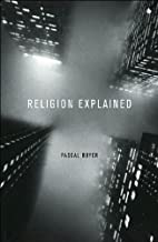 Religion Explained: The Evolutionary Origins of Religious Thought by Pascal Boyer (2002-05-02)