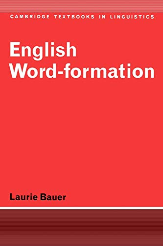 English Word-Formation (Cambridge Textbooks in Linguistics)