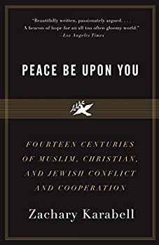 Paperback Peace Be upon You : Fourteen Centuries of Muslim, Christian, and Jewish Conflict and Cooperation Book