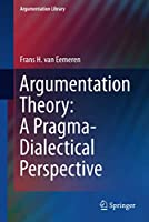 Argumentation Theory: A Pragma-Dialectical Perspective (Argumentation Library (33))