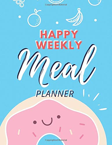 Happy Weekly Meal Planner: Healthy Daily Tracker Menu Ideas And Shopping Lists Planning ,track And Plan Your Meals (52 Week Food Planner / Diary / Log ... Grocery List For Your Family (Happy Meals)