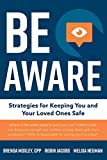 Be Aware: Strategies for Keeping You and Your Loved Ones Safe (English Edition)