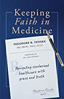 Keeping Faith in Medicine: Navigating Secularized Healthcare with Grace and Truth