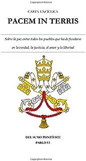 CARTA ENCÍCLICA  PACEM IN TERRIS: Sobre la paz entre todos los pueblos que ha de fundarse en la verdad, la justicia, el amor y la libertad