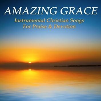 Amazing Grace: Instrumental Christian Songs for Praise & Devotion