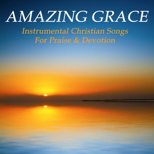 Amazing Grace: Instrumental Christian Songs for Praise & Devotion