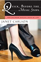 Quick, Before the Music Stops: How Ballroom Dancing Saved My Life (English Edition)