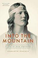 Into the Mountain: A Life of Nan Shepherd