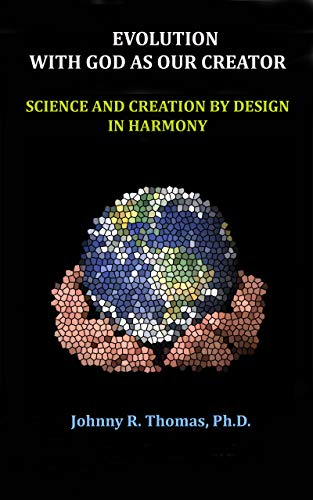 EVOLUTION WITH GOD AS OUR CREATOR: SCIENCE AND CREATION BY DESIGN IN HARMONY (English Edition)
