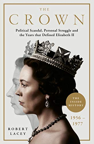The Crown: The Official History Behind the Hit NETFLIX Series: Political Scandal, Personal Struggle and the Years that Defined Elizabeth II, 1956-1977