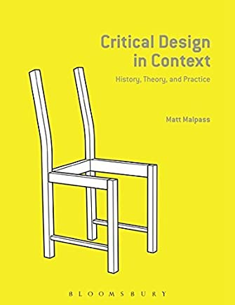 Critical Design in Context: History, Theory, and Practices by Matt Malpass(2017-02-23)