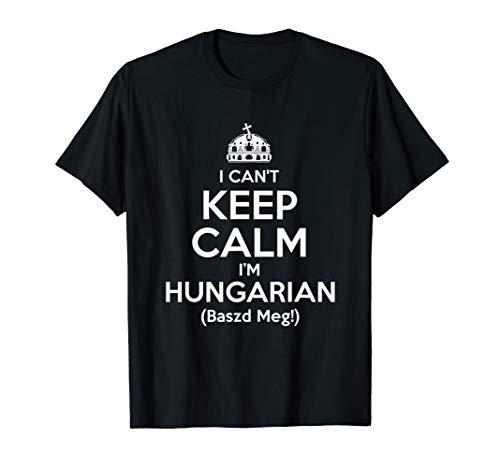 I Can't Keep Calm, I'm Hungarian, Baszd Meg! T-Shirt
