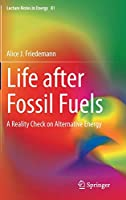 Life after Fossil Fuels: A Reality Check on Alternative Energy (Lecture Notes in Energy, 81)