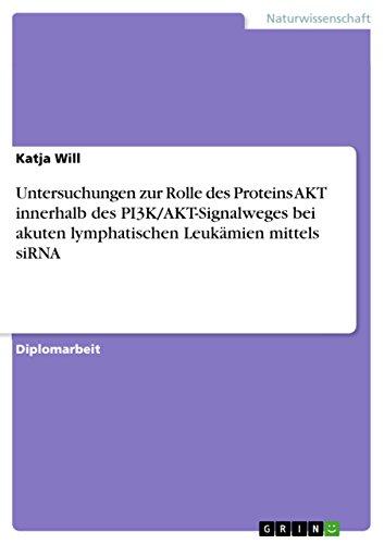 Untersuchungen zur Rolle des Proteins AKT innerhalb des PI3K/AKT-Signalweges bei akuten lymphatischen Leukämien mittels siRNA (German Edition)