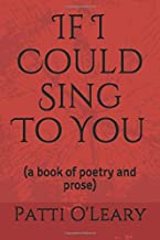 If I Could Sing To You: (a book of poetry and prose)