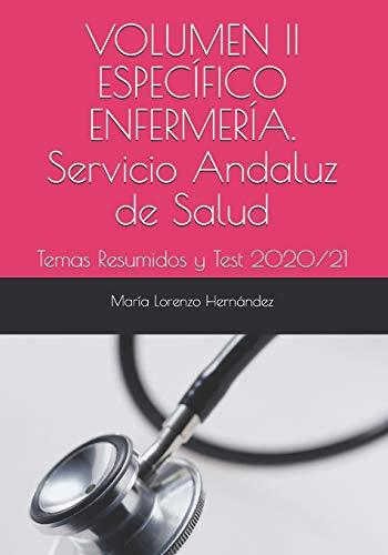 VOLUMEN II ESPECÍFICO ENFERMERÍA. Servicio Andaluz de Salud: Temas Resumidos y Test 2020/21