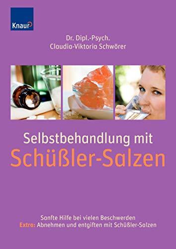 Selbstbehandlung mit Schüßler-Salzen: Sanfte Hilfe bei über 100 Beschwerden; Extra: Abnehmen und entgiften mit Schüßler-Salzen