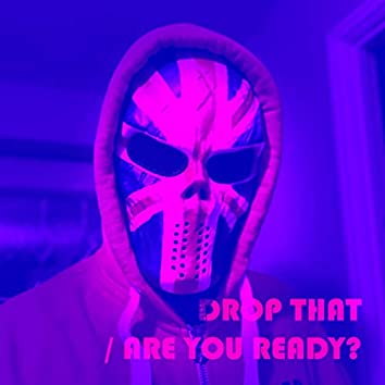 Drop That / Are You Ready?