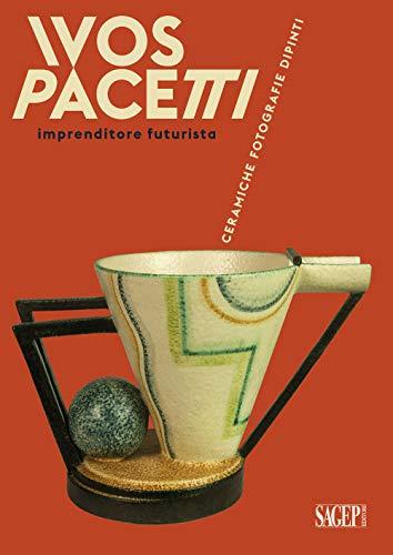 Ivos Pacetti imprenditore futurista. Ceramiche, fotografie, dipinti