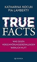 True Facts: Was gegen Verschwoerungserzaehlungen wirklich hilft