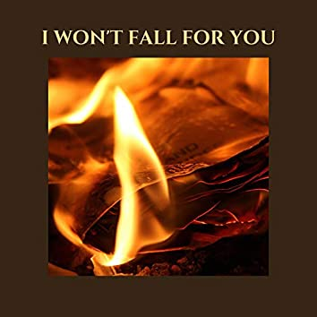 I Won't Fall For You