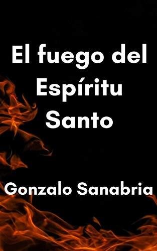 El fuego del Espíritu Santo: Un estudio bíblico sobre el fuego del Espíritu de Dios