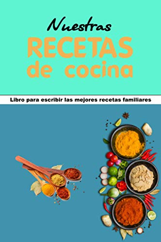 Nuestras Recetas de Cocina: libro para escribir las mejores recetas familiares