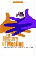 The Mystery of Meeting: Relationships as a Path of Discovery (Bringing Spirit to Life) by Steve Briault(2010-05-01)