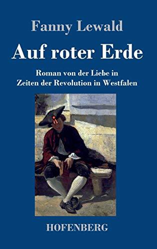 Auf roter Erde: Roman von der Liebe in Zeiten der Revolution in Westfalen